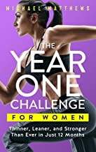 The Year One Challenge for Women: Thinner, Leaner, and Stronger Than Ever in 12 Months (Muscle for Life Book 8) PDF