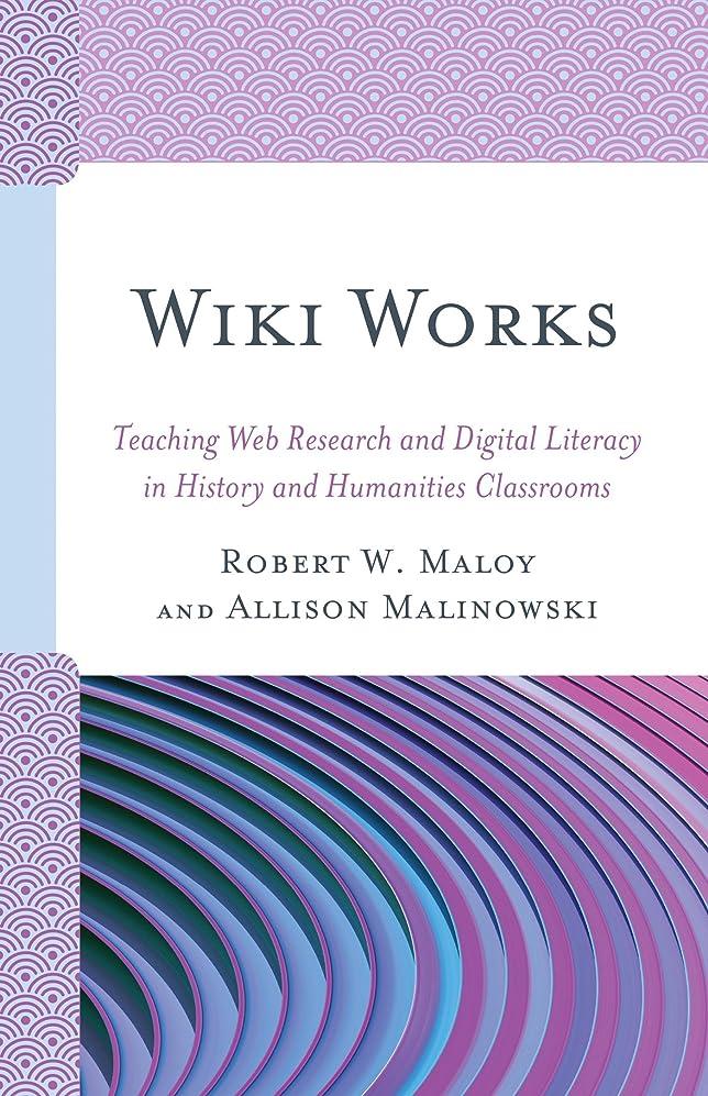 病的不良品舞い上がるWiki Works: Teaching Web Research and Digital Literacy in History and Humanities Classrooms (English Edition)
