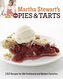 Martha Stewart's New Pies and Tarts: 150 Recipes for Old-Fashioned and Modern Favorites: A Baking Book