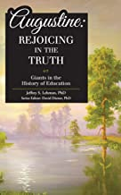 Augustine: Rejoicing in the Truth (Giants in the History of Education)