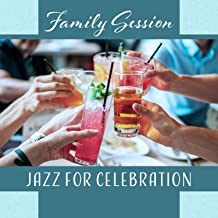 Family Session – Jazz for Celebration: Slow Ambient, Relaxing Time, Dinner Background Music, Happy Reunion
