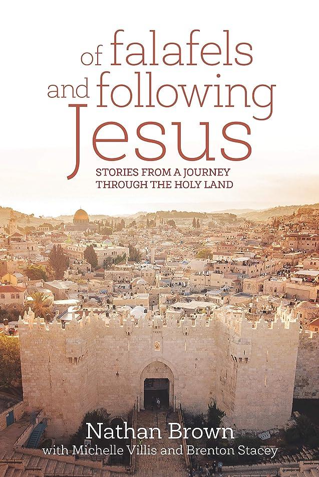 発表する優しさ平らなOf Falafels and Following Jesus: Stories from a Journey through the Holy Land (English Edition)
