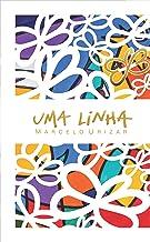 UMA LINHA: BIOGRAFIA DOS DESENHOS DE UMA LINHA SÓ DO ARTISTA MARCELO URIZAR (1) (Portuguese Edition)