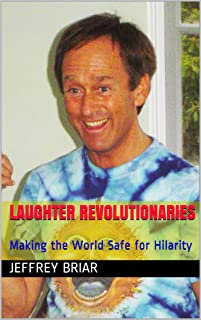 Laughter Revolutionaries: Making the World Safe for Hilarity (English Edition)