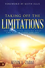 Taking Off the Limitations: You Can't Even Imagine What God Has In Store for You Kindle Edition