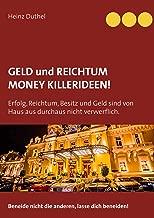 Geld und Reichtum - Money-Killerideen!: Erfolg, Reichtum, Besitz und Geld sind von Haus aus durchaus nicht verwerflich. Beneide nicht die anderen, lasse dich beneiden! (German Edition)
