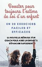 BOOSTER L'ESTIME DE SOI CHEZ L'ENFANT : LA NOUVELLE MÉTHODE D'UN COACH POUR AIDER UN ENFANT À S'ÉPANOUIR RAPIDEMENT (French Edition)