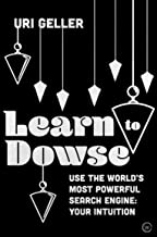 Learn to Dowse: Use the World's Most Powerful Search Engine: Your Intuition