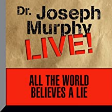 All the World Believes a Lie: Dr. Joseph Murphy LIVE!