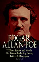 EDGAR ALLAN POE: 72 Short Stories and Novels & 80+ Poems; Including Essays, Letters & Biography (Illustrated): Murders in the Rue Morgue, The Raven, Tamerlane, ... Composition, The Poetic Principle, Eureka…