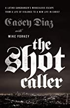 The Shot Caller: A Latino Gangbanger's Miraculous Escape from a Life of Violence to a New Life in Christ