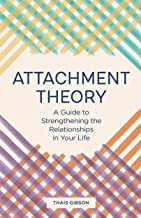 Attachment Theory: A Guide to Strengthening the Relationships in Your Life (English Edition)