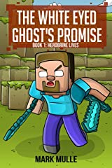 The White Eyed Ghost's Promise (Book 1): Herobrine Lives (An Unofficial Minecraft Book for Kids Ages 9 - 12 (Preteen) Kindle Edition