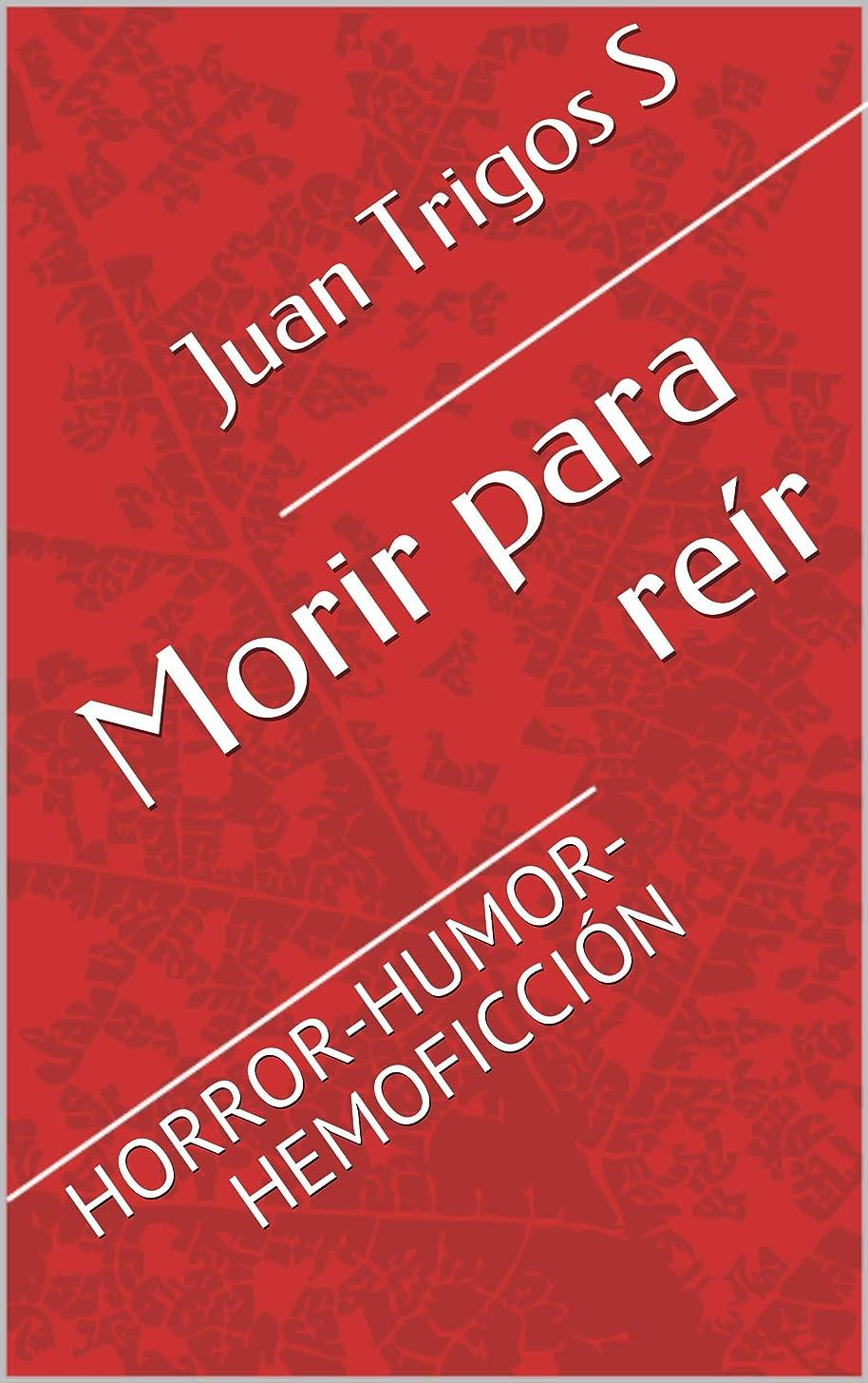 Morir para reír  : HORROR-HUMOR-HEMOFICCIóN (Spanish Edition)