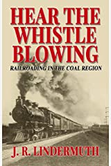 Hear the Whistle Blowing: Railroading in the Coal Region Kindle Edition