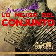 Club Corridos: Irresistible - Lo Mejor del Conjunto Vol. 1 Con Flaco Jimenez, La Fe Norteña, Los Chacales de Pepe Tovar, Y los Jilgueros del Arroyo