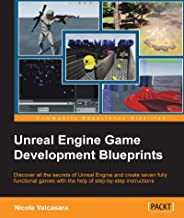 Unreal Engine Game Development Blueprints: Discover all the secrets of Unreal Engine and create seven fully functional games with the help of step-by-step instructions