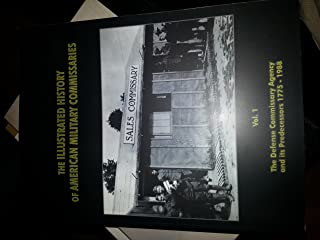 The Illustrated History of American Military Commissaries, V. 1, The Defense Commissary Agency and Its Predecessors, 1775-1988; V. 2, The Defense ... Predecessors Since 1989: 2 volume paperback