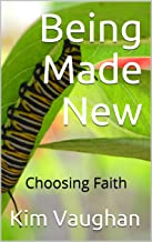 Being Made New: Choosing Faith