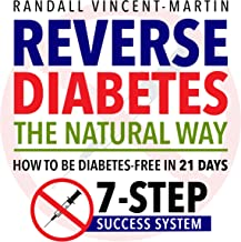 Reverse Diabetes: The Natural Way: How to Be Diabetes Free in 21 Days: 7-Step Success System