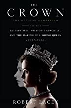 The Crown: The Official Companion, Volume 1: Elizabeth II, Winston Churchill, and the Making of a Young Queen (1947-1955)