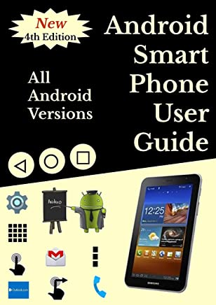 Android Smartphone User Guide For Beginners : All Android Versions: Includes One Month Email Support