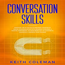 Conversation Skills: Discover the #1 Tactics to Become a Master at Social Communication with Amazing Charisma, & Crucial Confidence. Go from Being Shy to a Magnetic Casanova, & Impress Your Friends! (Socialize Charismatically, Book 3)
