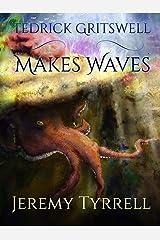 Tedrick Gritswell Makes Waves Kindle Edition