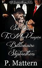 Sex Slave to my Vampire Billionaire Stepbrothers (A Reverse Harem Tale)