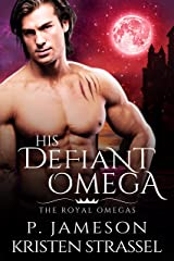 His Defiant Omega (The Royal Omegas Book 2) Kindle Edition