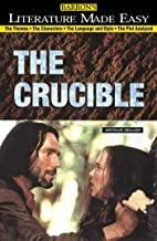 Crucible: The Themes - The Characters - The Language and Style - The Plot Analyzed