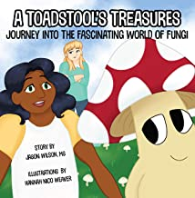 A Toadstool's Treasures: Journey Into the Fascinating World of Fungi