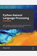 Python Natural Language Processing Cookbook: Over 50 recipes to understand, analyze, and generate text for implementing language processing tasks Kindle Edition
