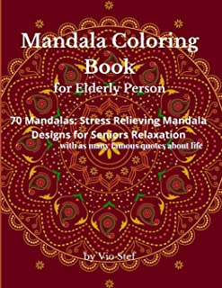 Mandala Coloring Book for Elderly Person: An Adult Coloring Book Featuring Beautiful Mandalas Designed to Soothe the Soul,...