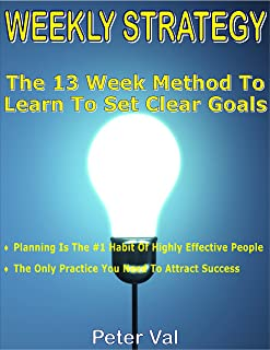 WEEKLY STRATEGY: >The 13 Week Method To Learn To Set Clear Goals : >Planning Is The #1 Habit Of Highly Effective People >T...