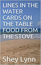 LINES IN THE WATER CARDS ON THE TABLE FOOD FROM THE STOVE