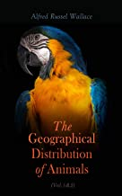 The Geographical Distribution of Animals (Vol.1&2): With a Study of the Relations of Living and Extinct Faunas as Elucidat...
