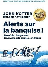 Alerte sur la banquise !: Réussir le changement dans n'importe quelles conditions (MANAGEMENT ET O) (French Edition)
