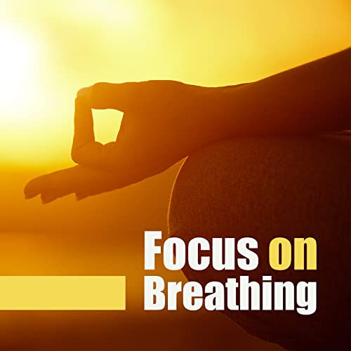 Focus on Breathing: Learn to Control Your Breath & Relax