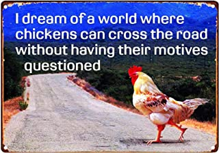 LIPTOR I Dream of a World Where Chickens Can Cross The Road Without Having Their Motives Questioned Retro Vintage Tin Bar Sign 8X12Inch