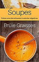 Soupes Brule Graisse : Soupes Pour Perdre Du Poids Rapidement  (French Edition)