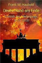 Deutschland am Ende: Chronik des Niedergangs 2015-2019 (German Edition)