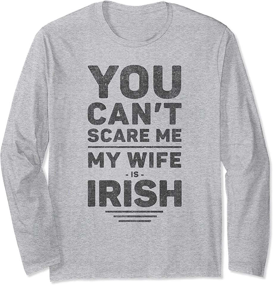 You Can't Scare Me My Wife Is Irish - Funny Husband Marriage Long Sleeve T-Shirt