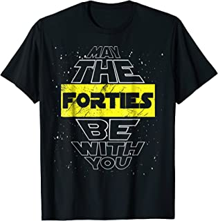 May The Forties Be With You 40th Birthday Parody T-Shirt