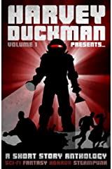 Harvey Duckman Presents... Volume 1: (A Collection of Sci-Fi, Fantasy, Steampunk and Horror Short Stories) Kindle Edition