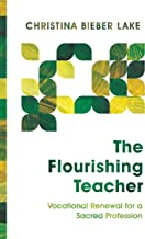 The Flourishing Teacher: Vocational Renewal for a Sacred Profession