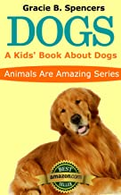Dogs: A Kids' Book About Dogs - Fun Facts And Amazing Pictures (Animals Are Amazing)