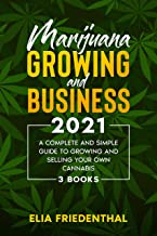 Marijuana GROWING AND BUSINESS 2021: A Complete and Simple Guide to Growing and Selling Your Own Cannabis (3 BOOKS) (MARIJ...