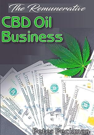 The Remunerative CBD Oil Business: How to setup a CBD enterprise and making maximum profit