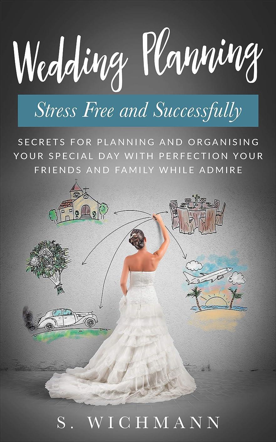 名誉軍孤独Wedding Planning: Stress Free And Successfully (Organising, Stress Free, Special Day, Family) (English Edition)